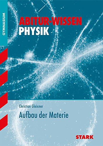 STARK Abitur-Wissen - Physik Aufbau der Materie
