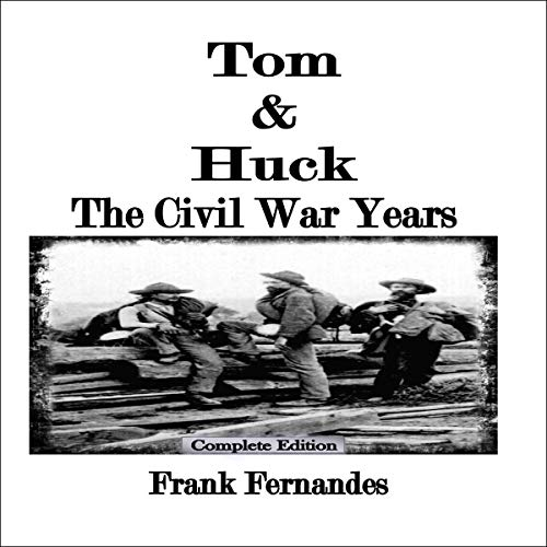 Tom & Huck: The Civil War Years                   By:                                                                                                                                 Frank Fernandes                               Narrated by:                                                                                                                                 Stoney Broucke                      Length: 22 hrs and 5 mins     25 ratings     Overall 5.0