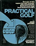 Practical Golf / Secrets of the Superstar Golf Teacher Who Coached the British Team That Beat America in 1971