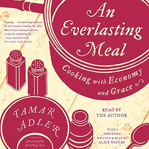 An Everlasting Meal     Cooking with Economy and Grace              By:                                                                                                                                 Tamar Adler,                                                                                        Alice Waters - foreword                               Narrated by:                                                                                                                                 Tamar Adler,                                                                                        Alice Waters - foreward                      Length: 8 hrs     Not rated yet     Overall 0.0