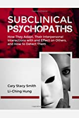 Subclinical Psychopaths: How They Adapt, Their Interpersonal Interactions With and Effect on Others, and How to Detect Them Paperback