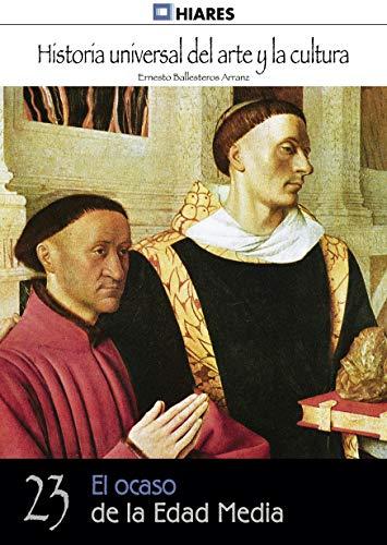 El ocaso de la Edad Media (Historia Universal del Arte y la Cultura nº 23)