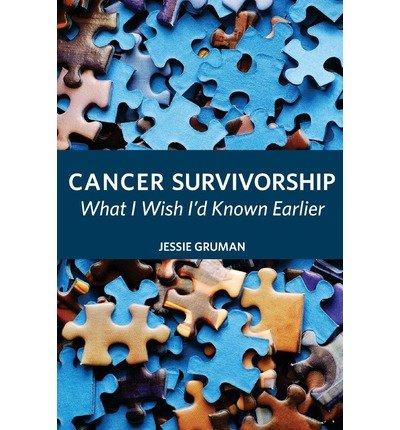 [ CANCER SURVIVORSHIP: WHAT I WISH I'D KNOWN EARLIER ] Cancer Survivorship: What I Wish I'd Known Earlier By Gruman, Jessie C ( Author ) Nov-2013 [ Paperback ]