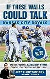 If These Walls Could Talk: Kansas City Royals: Stories from the Kansas City Royals Dugout, Locker Room, and Press Box