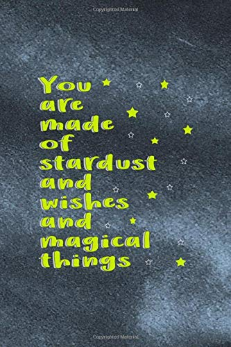 You Are Made Of Stardust And Wishes And Magical Things: Notebook Journal Composition Blank Lined Diary Notepad 120 Pages Paperback Grey Texture Wish