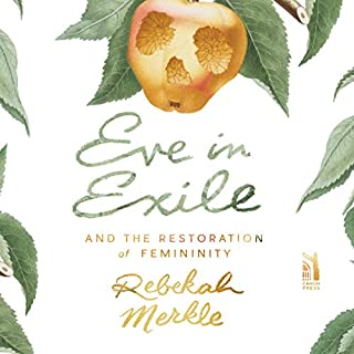 Eve in Exile and the Restoration of Femininity                   By:                                                                                                                                 Rebekah Merkle                               Narrated by:                                                                                                                                 Rebekah Merkle                      Length: 4 hrs and 40 mins     Not rated yet     Overall 0.0