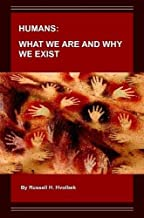 HUMANS: WHAT WE ARE AND WHY WE EXIST