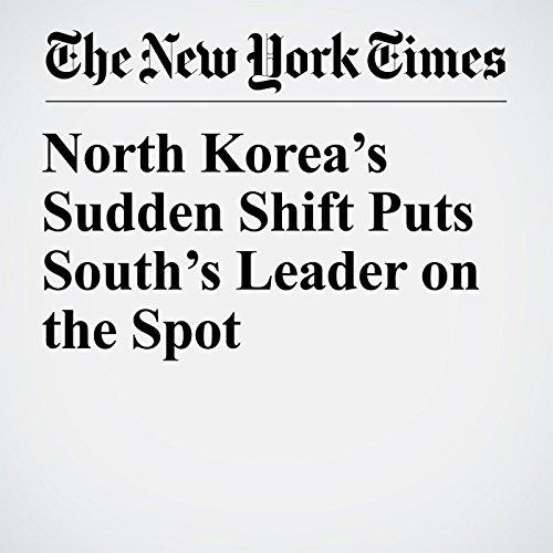 North Korea's Sudden Shift Puts South's Leader on the Spot copertina