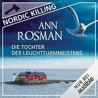 Die Tochter des Leuchtturmmeisters     Nordic Killing              Autor:                                                                                                                                 Ann Rosman                               Sprecher:                                                                                                                                 Gabriele Blum                      Spieldauer: 10 Std. und 11 Min.     176 Bewertungen     Gesamt 3,9