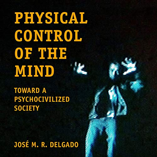 Physical Control of the Mind: Toward a Psychocivilized Society cover art