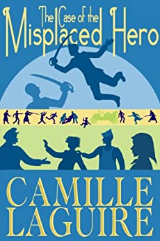 The Case of the Misplaced Hero by [Camille LaGuire]