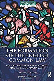 The Formation of the English Common Law: Law and Society in England from King Alfred to Magna Carta