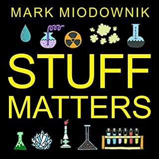 Stuff Matters     Exploring the Marvelous Materials That Shape Our Man-Made World              By:                                                                                                                                 Mark Miodownik                               Narrated by:                                                                                                                                 Michael Page                      Length: 6 hrs and 34 mins     4,025 ratings     Overall 4.4