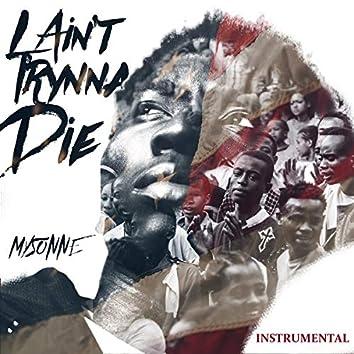 I Ain't Trynna Die (feat. Cook Monsta Da Illest & Mani The Mogul) [Instrumental]