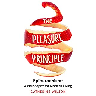 The Pleasure Principle: Epicureanism     A Philosophy for Modern Living              By:                                                                                                                                 Professor Catherine Wilson                               Narrated by:                                                                                                                                 Billie Fulford-Brown                      Length: 6 hrs and 53 mins     Not rated yet     Overall 0.0