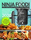 NINJA FOODI: The Complete Ninja Foodi Cookbook For Beginners 2020 | The Pressure Cooker that Crisps | Recipes to Air Fry, Pressure Cook, Slow Cook, Dehydrate and More