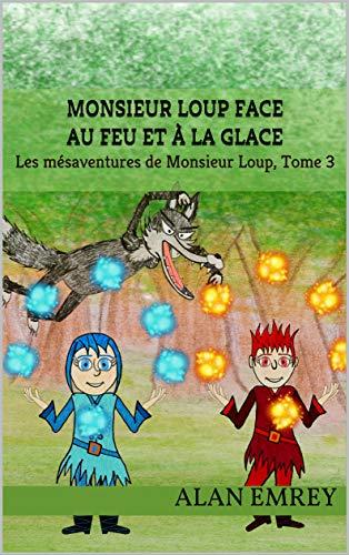 Couverture du livre Monsieur Loup face au Feu et à la Glace (Les més- aventures de Monsieur Loup t. 3)