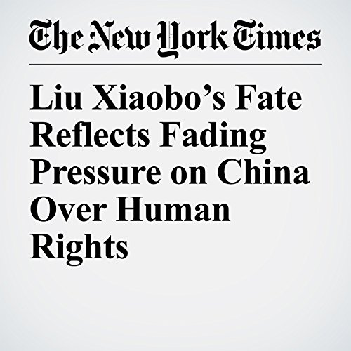 Liu Xiaobo's Fate Reflects Fading Pressure on China Over Human Rights copertina