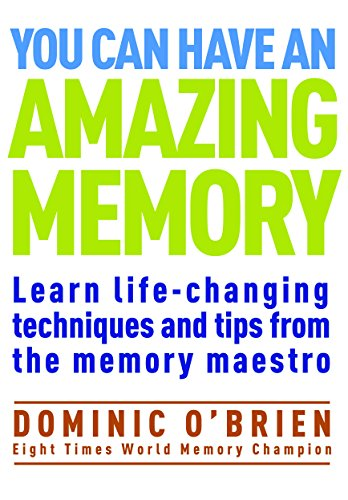 You Can Have an Amazing Memory: Learn Life-Changing Techniques and Tips from the Memory Maestro by [Dominic O'Brien]