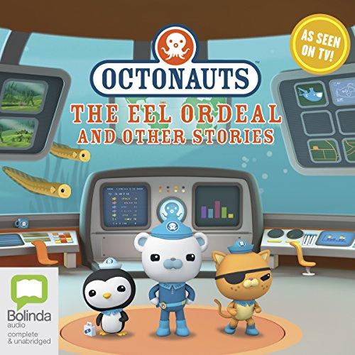 Octonauts: The Eel Ordeal and Other Stories Audiobook By Michael C. Murphy, full cast cover art