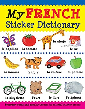 My French Sticker Dictionary  Everyday Words and Popular Themes in Colorful Sticker Scenes  Sticker Dictionaries