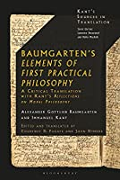 Baumgarten's Elements of First Practical Philosophy: A Critical Translation with Kant's Reflections on Moral Philosophy (Kant's Sources in Translation)
