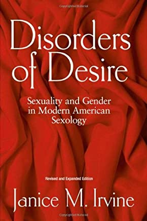 Disorders Of Desire: Sexuality And Gender In Modern American Sexology by Janice Irvine (2005-08-12)