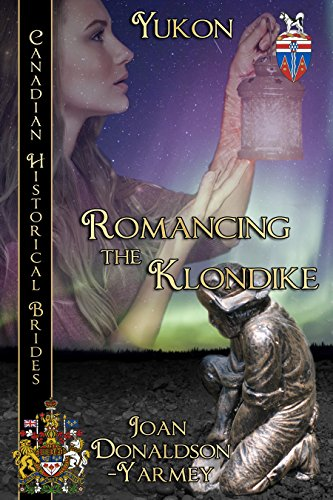 Book: Romancing the Klondike - Yukon (Canadian Historical Brides Book 3) by Joan Donaldson-Yarmey