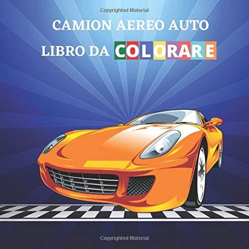 Camion Aereo Auto Libro da Colorare: Per bambini di 4-8, 9-12 anni