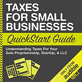 Taxes for Small Businesses QuickStart Guide - Understanding Taxes for Your Sole Proprietorship, Startup, & LLC audiobook cover art