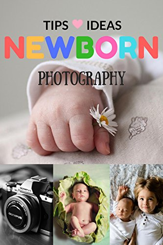 Newborn Photography Tips And Ideas The New Parent S Guide To Posing Shooting Prop Tips Tricks Made Easy For Best Photo Your Baby Kids Children Kindle Edition By Anity A Arts