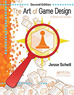 The Art of Game Design: A Book of Lenses, Second Edition by [Jesse Schell]