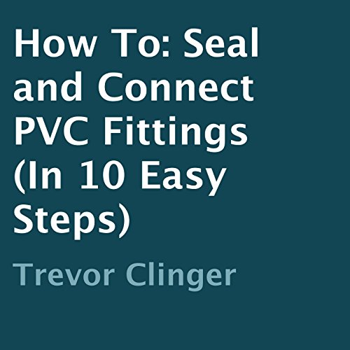 How to Seal and Connect PVC Fittings in 10 Easy Steps audiobook cover art