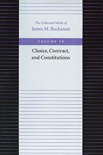 Choice, Contract & Constitutions: 16 (Collected Works of James M. Buchanan)