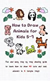 How To Draw Animals for Kids 5-7: Fun & Easy Step by Step Drawing Guide to Learn How to Draw 40 Cute and Cool Animals in 6 Simple Steps (Learn to Write and Draw for Kids)