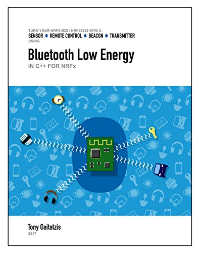 Bluetooth Low Energy in C++ with nRF Microcontrollers (Kindle Edition): Your Guide to Programming the Internet of Things (Bluetooth Low Energy Programming Book 3) (English Edition)