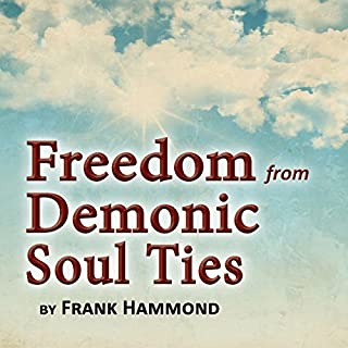 Freedom from Demonic Soul Ties (2 CDs)                   By:                                                                                                                                 Frank Hammond                               Narrated by:                                                                                                                                 Frank Hammond                      Length: 1 hr and 32 mins     98 ratings     Overall 4.8