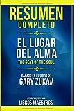 Resumen Completo: El Lugar Del Alma (The Seat Of The Soul) - Basado En El Libro De Gary Zukav   Resumen Escrito Por Libros Maestros (Spanish Edition)