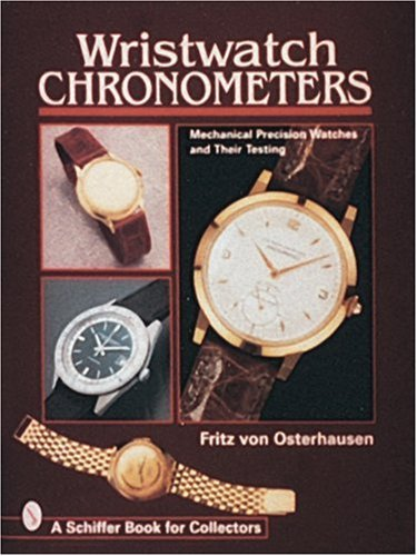 Wristwatch Chronometers: Mechanical Precision Watches (Schiffer Book for Collectors)