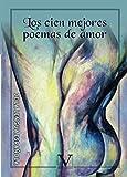 Los cien mejores poemas de amor de la lengua española (Poesía)