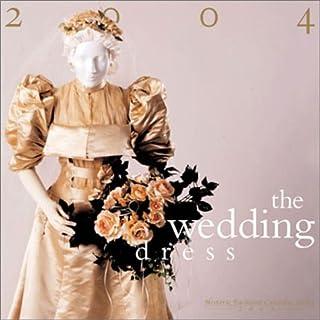The Wedding Dress: Historic Fashions Calendar 2004