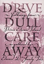 Drive Dull Care Away: Folksongs from Prince Edward Island