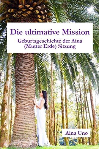 Die ultimative Mission: Geburtsgeschichte der Aina (Mutter Erde) Sitzung