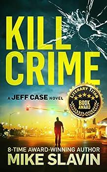 Kill Crime: A Jeff Case Novel-Stunning crime thriller full of twists with an unpredictable ending. Book 1 by [Mike Slavin, Carrie Anne Harrington, Marni MacRae, Tonya Blust]