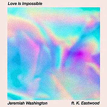 Love Is Impossible (feat. K. Eastwood)