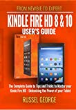 Kindle Fire HD 8 and 10 User's Guide - The Complete Guide to Tips and Tricks to Master your Kindle Fire HD - Unleashing the Power of your Tablet