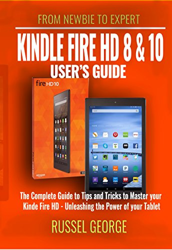 Kindle Fire HD 8 and 10 User's Guide - The Complete Guide to Tips and Tricks to Master your Kindle Fire HD - Unleashing the Power of your Tablet (English Edition)