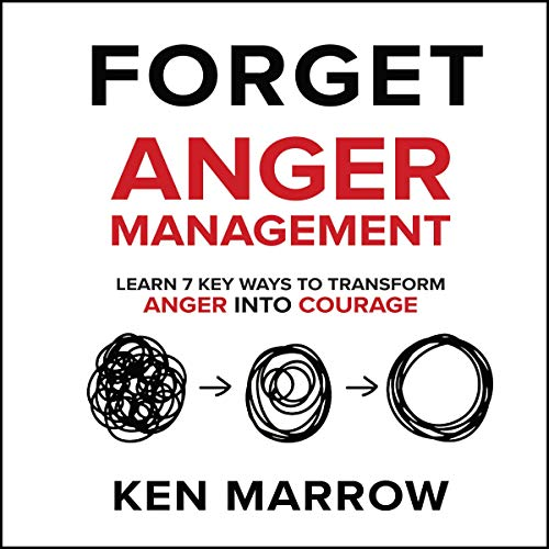 Forget Anger Management: Learn 7 Key Ways to Transform Anger into Courage cover art