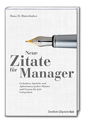 Neue Zitate für Manager: Gedanken, Sprüche und Aphorismen großer Männer und Frauen für jede Gelegenheit