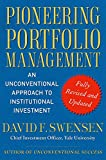 Pioneering Portfolio Management: An Unconventional Approach to Institutional Investment, Fully Revised and Updated - David F. Swensen